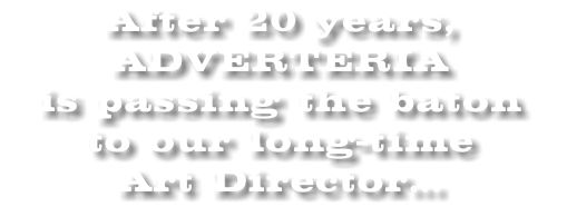 After 20 years, ADVERTERIA is passing the baton to our long-time